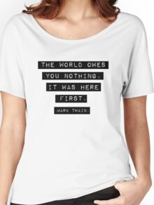 The world owes you nothing - Mark Twain Women's Relaxed Fit T-Shirt
