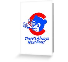 Chicago Cubs - There's Always Next Beer! Greeting Card