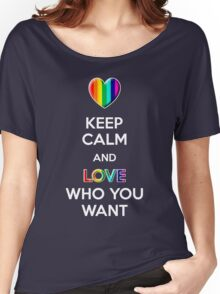 Keep Calm and Love Who You Want Women's Relaxed Fit T-Shirt