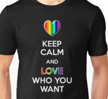 Keep Calm and Love Who You Want Unisex T-Shirt