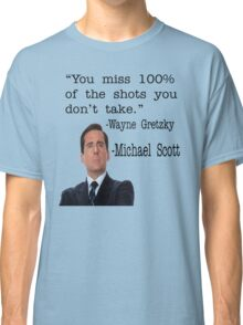 The Office Quote - You Miss 100% Of The Shots You Don't Take Classic T-Shirt