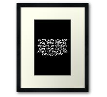 My strength did not... Gym Motivational Quote Framed Print