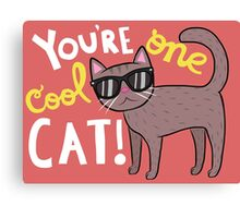 You're One Cool Cat Canvas Print