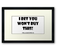 I BET YOU WON'T BUY THIS! Framed Print