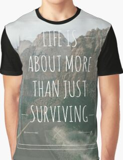 Life Is About More Than Just Surviving Graphic T-Shirt
