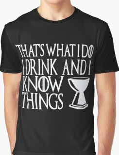 That's What I Do I Drink And Know Things Graphic T-Shirt