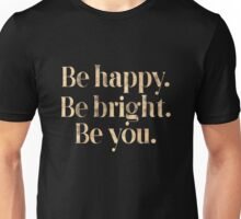 Be Happy, Be Bright and Be You. Unisex T-Shirt