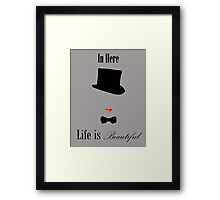 In Here Life is Beautiful Framed Print