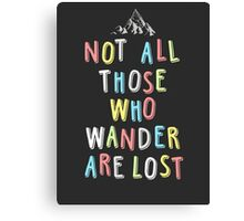 Not all those who wander... Canvas Print