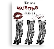 Murder is an Art Canvas Print