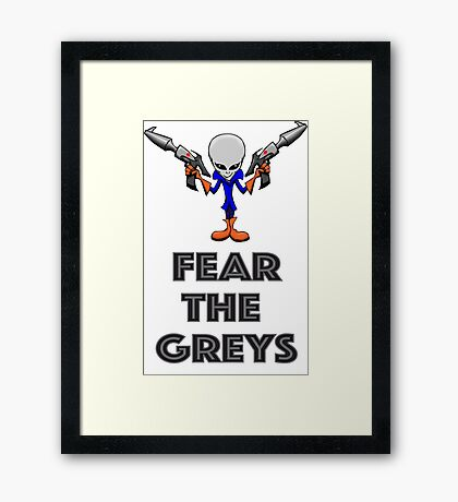 Fear the Greys! Framed Print