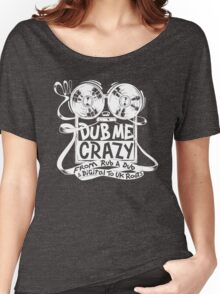Dub Me Crazy Women's Relaxed Fit T-Shirt