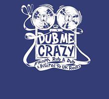 Dub Me Crazy Unisex T-Shirt