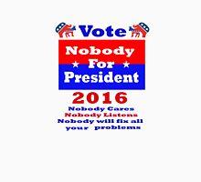 Nobody for president 2016 Unisex T-Shirt