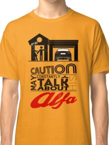 May constantly talk about his alfa Classic T-Shirt