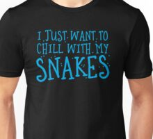 I just want to chill with my SNAKES Unisex T-Shirt