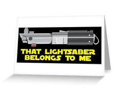 That lightsaber belongs to me Greeting Card