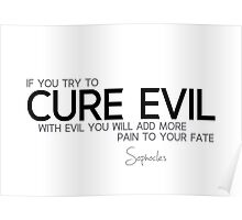 cure evil - sophocles Poster