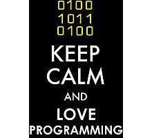 KEEP CALM AND LOVE PROGRAMMING Photographic Print