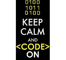 KEEP CALM AND CODE ON Photographic Print