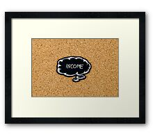 INCOME written on black thinking bubble  Framed Print