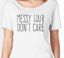 Messy Hair Don't Care Women's Relaxed Fit T-Shirt