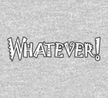 """WHATEVER, WHAT? Slang, """"whatever you say"""" and """"I don't care what you say"""", offensive, impolite. WHITE One Piece - Long Sleeve"""