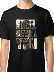 Steel Be With You (Graphic Overlay) Classic T-Shirt