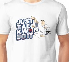 Taekwondo Just TaeKwonDo It Black Belt Martial Arts Korea Korean Tae Kwon Do Student Master Instructor Unisex T-Shirt