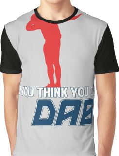 So you think you can Dab? Graphic T-Shirt