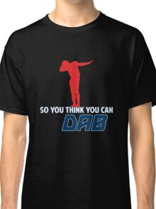So you think you can Dab? Classic T-Shirt