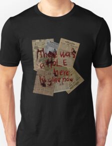 There was a Hole here, it's gone now  Unisex T-Shirt