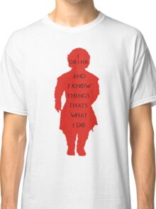 drink and i know things Classic T-Shirt