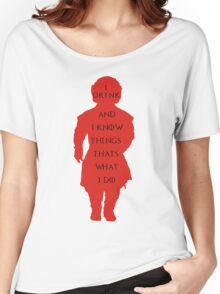 drink and i know things Women's Relaxed Fit T-Shirt