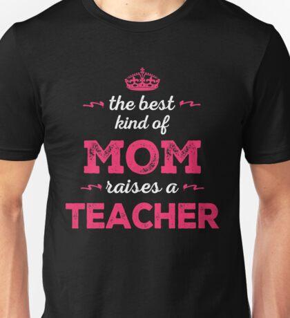 The Best Kind Of Mom Raises A Teacher. Gift For Mom. Unisex T-Shirt