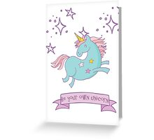 Be Your Own Unicorn Greeting Card
