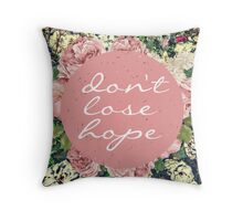 Don't lose hope Throw Pillow