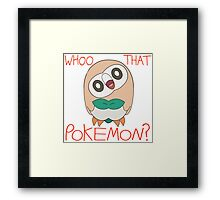 Rowlet! Whoo That Pokemon? Framed Print