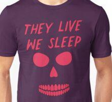 They Live We Sleep T Shirt Unisex T-Shirt