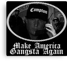 Donald Trump - Compton Gangsta - Make America Gangsta Again Canvas Print