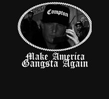 Donald Trump - Compton Gangsta - Make America Gangsta Again Unisex T-Shirt