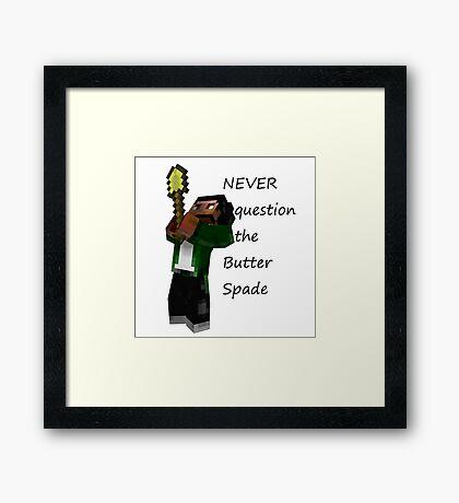 Never Question The Butter Spade Framed Print