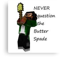 Never Question The Butter Spade Canvas Print