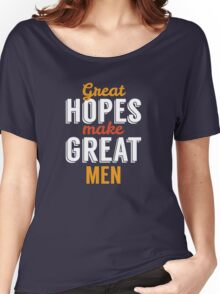 Great Hopes Make Great Men Women's Relaxed Fit T-Shirt