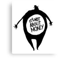 It's Not About Money Canvas Print