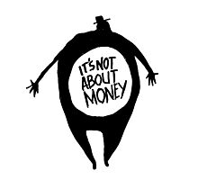 It's Not About Money Photographic Print