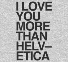 I love you more than Helvetica One Piece - Long Sleeve