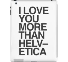 I love you more than Helvetica iPad Case/Skin