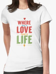 Where Is Love There Is Life Womens Fitted T-Shirt