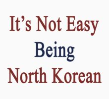 It's Not Easy Being North Korean  by supernova23